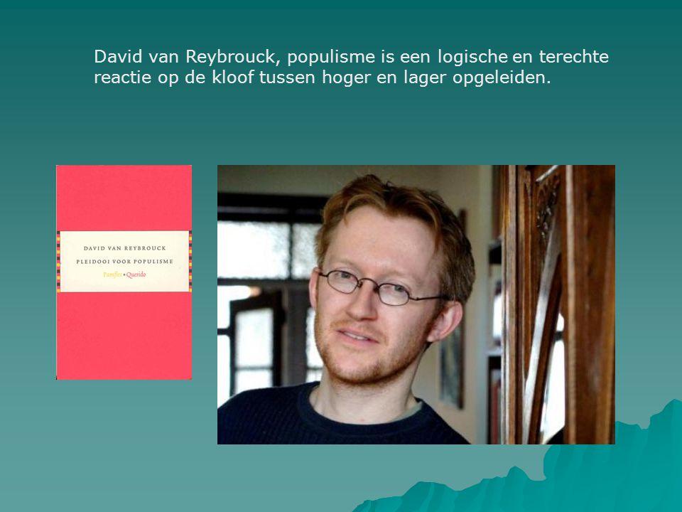 David van Reybrouck, populisme is een logische en terechte reactie op de kloof tussen hoger en lager opgeleiden.