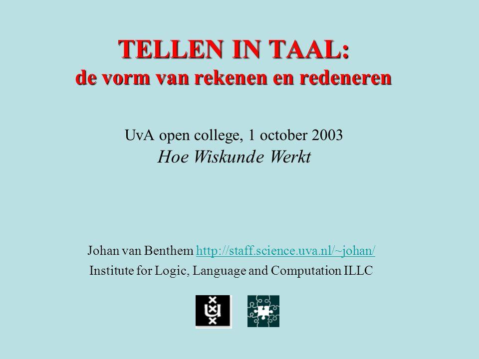 TELLEN IN TAAL: de vorm van rekenen en redeneren Johan van Benthem http://staff.science.uva.nl/~johan/ http://staff.science.uva.nl/~johan/ Institute f
