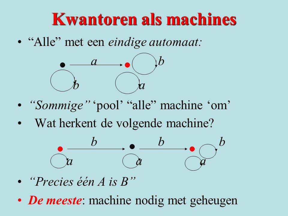 "Kwantoren als machines •""Alle"" met een eindige automaat: a b b a •""Sommige"" 'pool' ""alle"" machine 'om' • Wat herkent de volgende machine? b bb a a a •"
