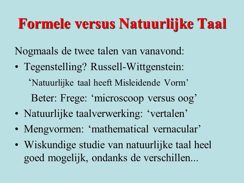 Formele versus Natuurlijke Taal Nogmaals de twee talen van vanavond: •Tegenstelling? Russell-Wittgenstein: ' Natuurlijke taal heeft Misleidende Vorm'
