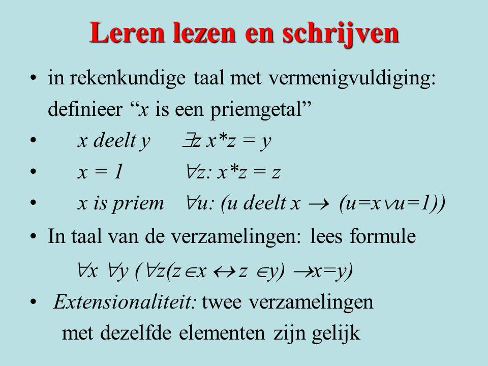 """Leren lezen en schrijven •in rekenkundige taal met vermenigvuldiging: definieer """"x is een priemgetal"""" •x deelt y  z x*z = y •x = 1  z: x*z = z •x is"""