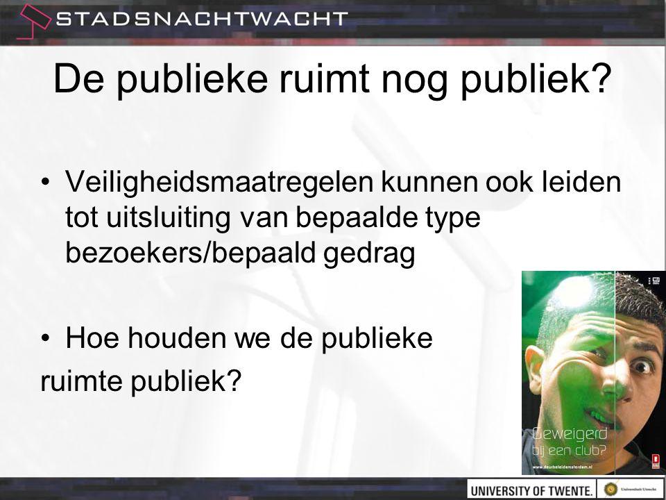 De publieke ruimt nog publiek? •Veiligheidsmaatregelen kunnen ook leiden tot uitsluiting van bepaalde type bezoekers/bepaald gedrag •Hoe houden we de