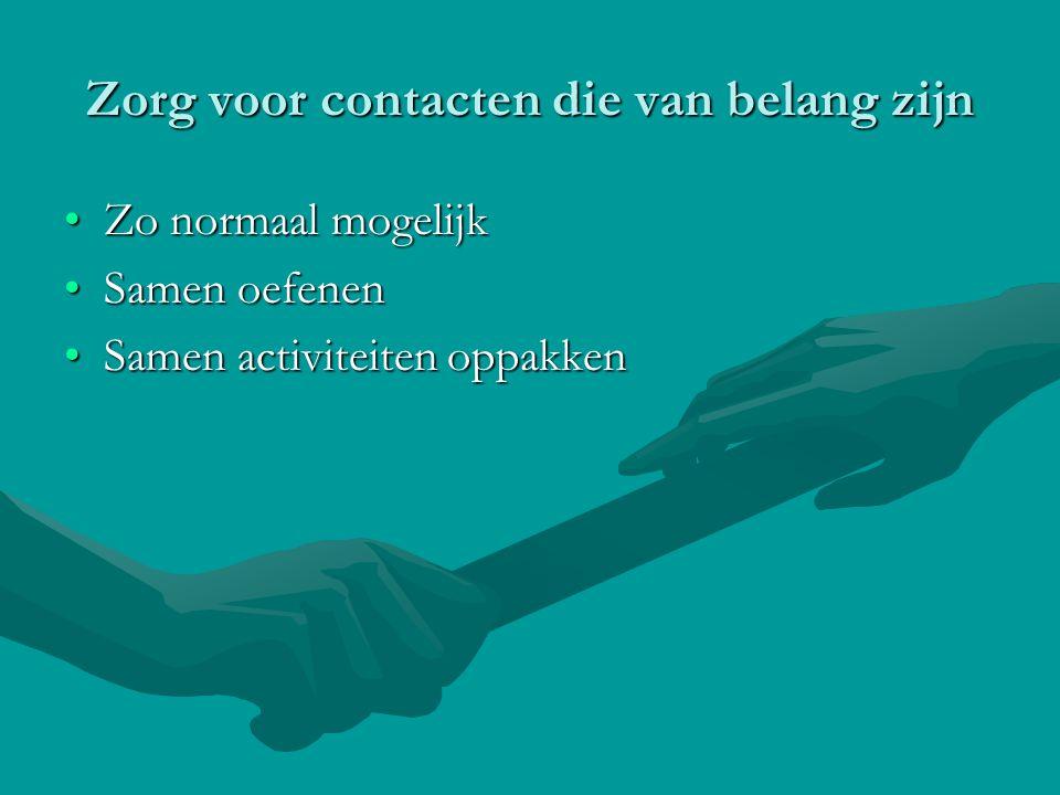 Zorg voor contacten die van belang zijn •Zo normaal mogelijk •Samen oefenen •Samen activiteiten oppakken