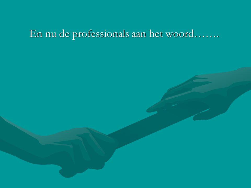 En nu de professionals aan het woord……. En nu de professionals aan het woord…….
