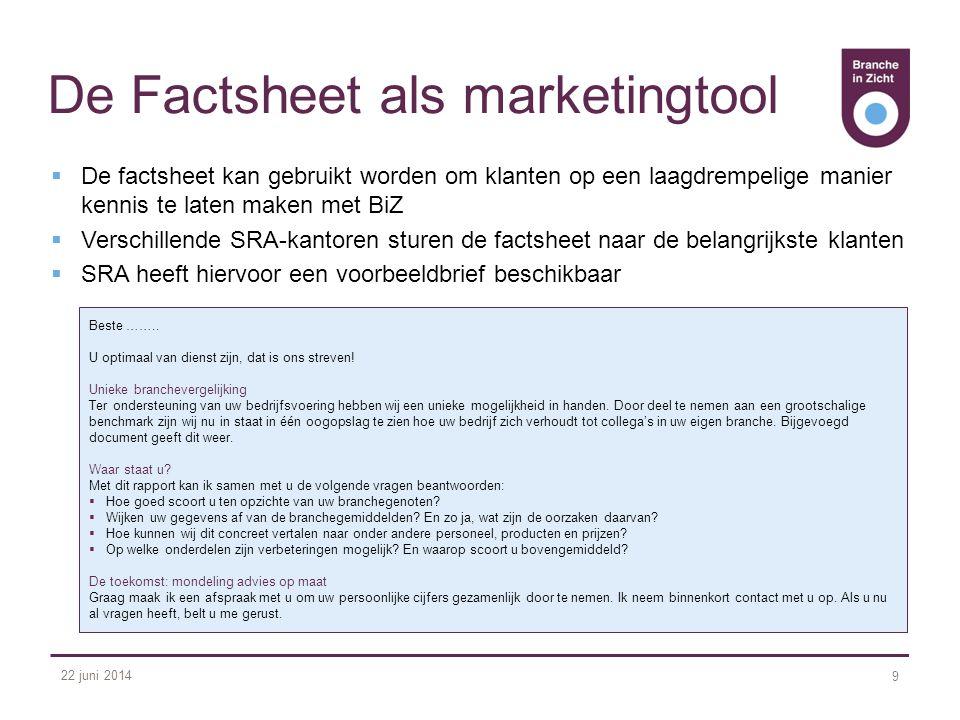22 juni 2014 9 De Factsheet als marketingtool  De factsheet kan gebruikt worden om klanten op een laagdrempelige manier kennis te laten maken met BiZ