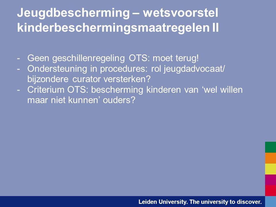 Leiden University. The university to discover. Jeugdbescherming – wetsvoorstel kinderbeschermingsmaatregelen II -Geen geschillenregeling OTS: moet ter