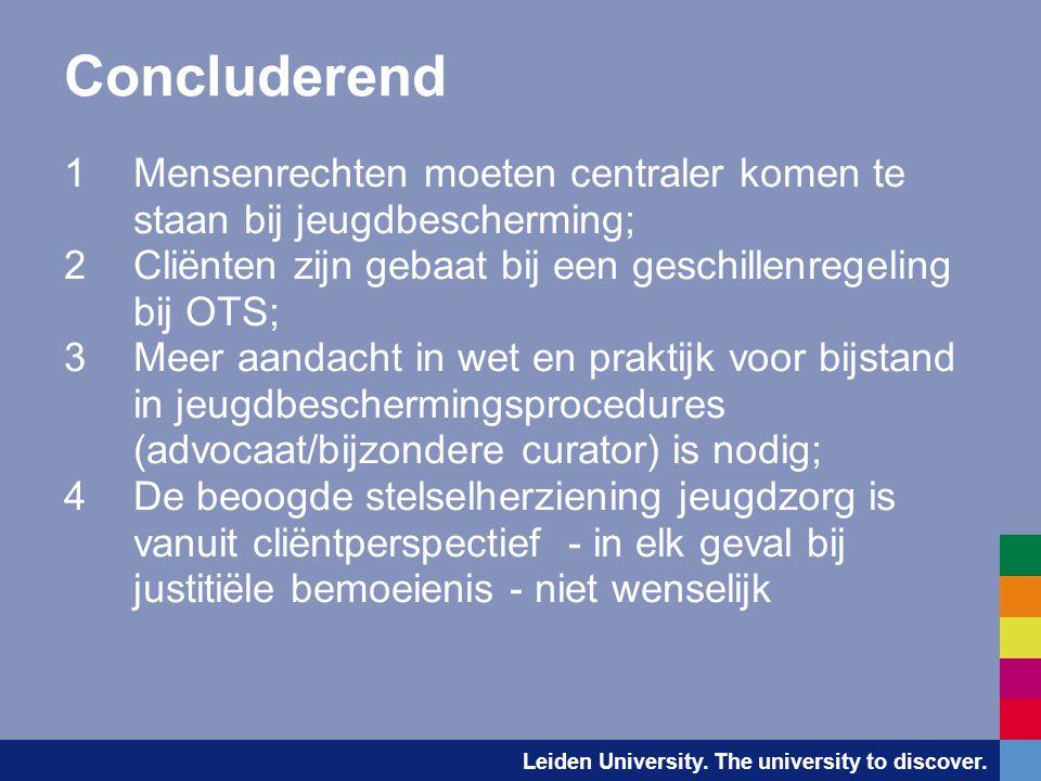Leiden University. The university to discover. Concluderend 1Mensenrechten moeten centraler komen te staan bij jeugdbescherming; 2Cliënten zijn gebaat