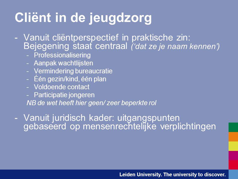 Leiden University. The university to discover. Cliënt in de jeugdzorg -Vanuit cliëntperspectief in praktische zin: Bejegening staat centraal ('dat ze