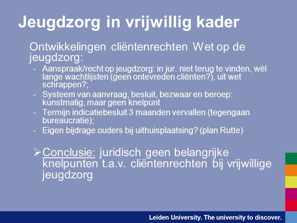 Leiden University. The university to discover. Jeugdzorg in vrijwillig kader Ontwikkelingen cliëntenrechten Wet op de jeugdzorg: -Aanspraak/recht op j