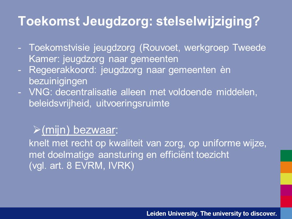 Leiden University. The university to discover. Toekomst Jeugdzorg: stelselwijziging? -Toekomstvisie jeugdzorg (Rouvoet, werkgroep Tweede Kamer: jeugdz