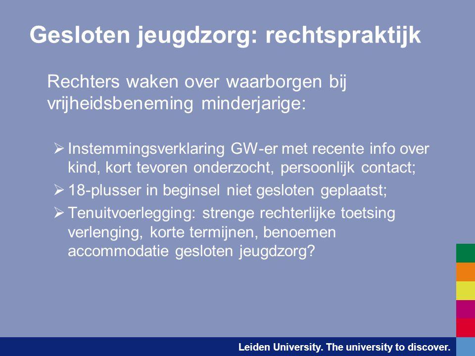 Leiden University. The university to discover. Gesloten jeugdzorg: rechtspraktijk Rechters waken over waarborgen bij vrijheidsbeneming minderjarige: 