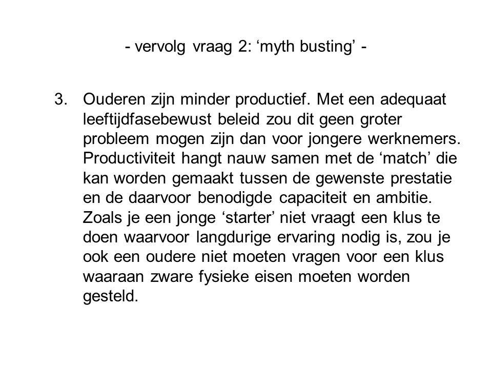 - vervolg vraag 2: 'myth busting' - 3.Ouderen zijn minder productief.