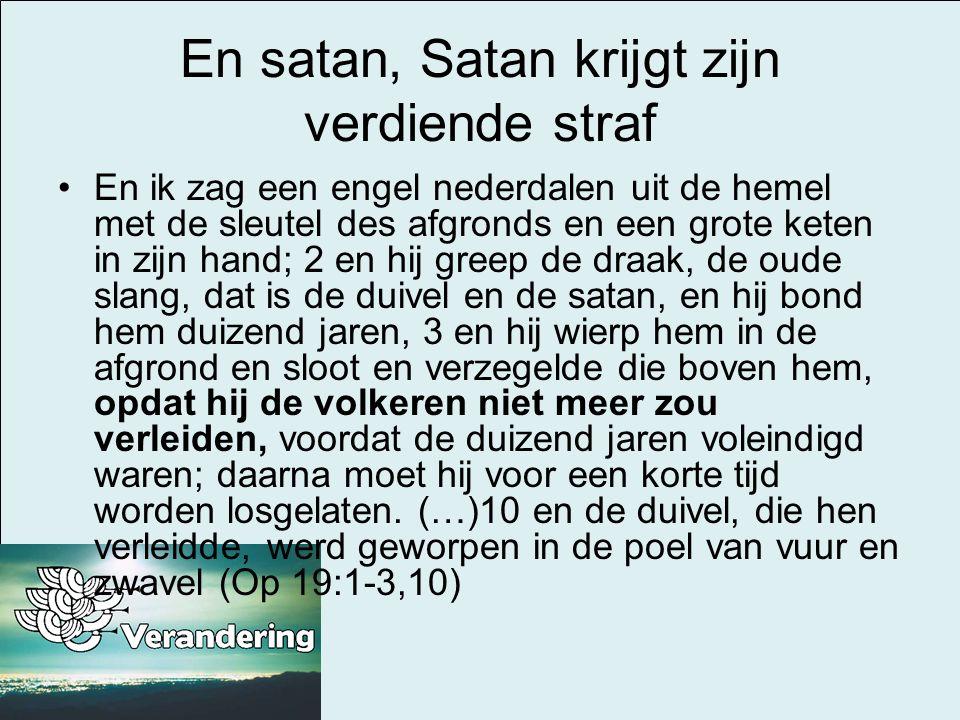 En satan, Satan krijgt zijn verdiende straf •En ik zag een engel nederdalen uit de hemel met de sleutel des afgronds en een grote keten in zijn hand;