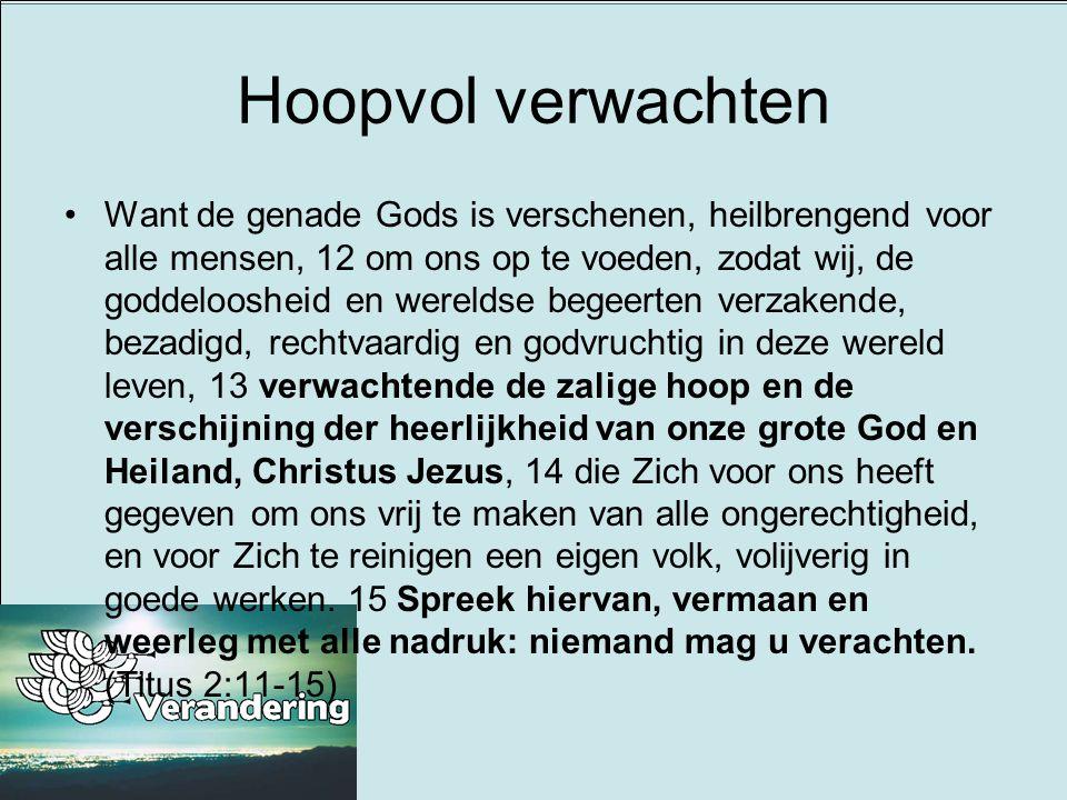 Hoopvol verwachten •Want de genade Gods is verschenen, heilbrengend voor alle mensen, 12 om ons op te voeden, zodat wij, de goddeloosheid en wereldse