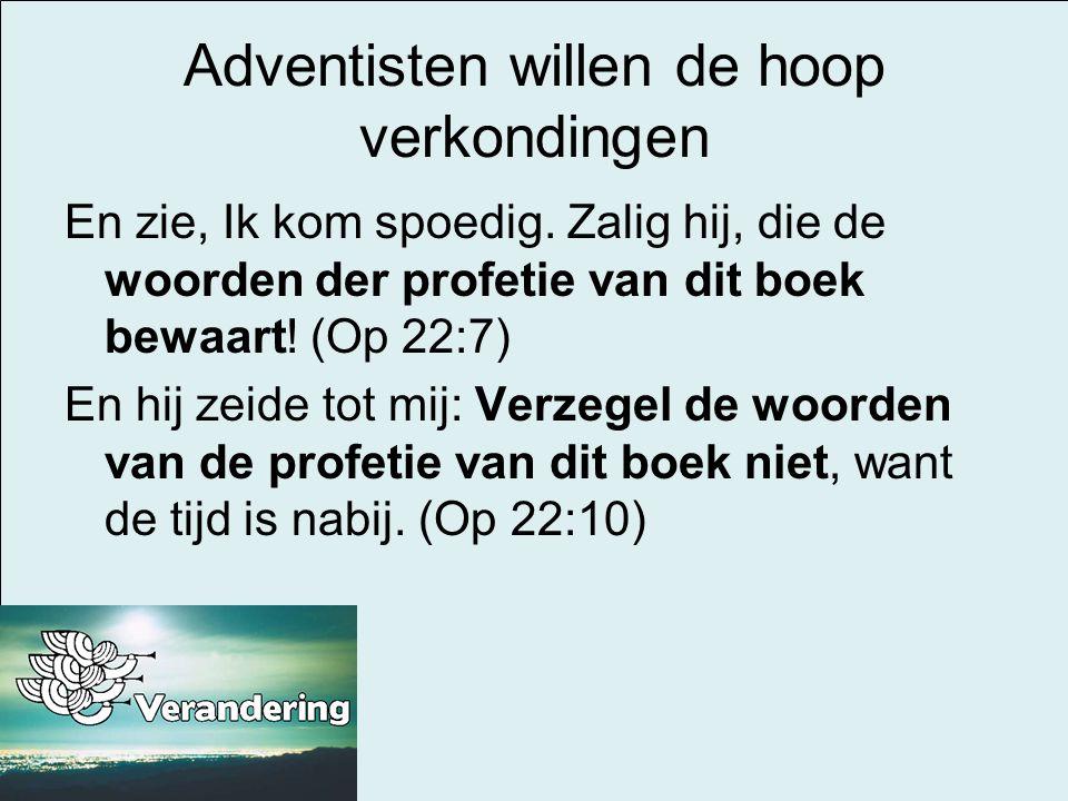 Adventisten willen de hoop verkondingen En zie, Ik kom spoedig. Zalig hij, die de woorden der profetie van dit boek bewaart! (Op 22:7) En hij zeide to