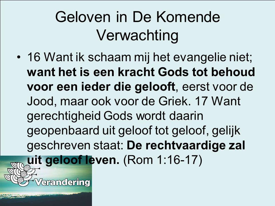 Geloven in De Komende Verwachting •16 Want ik schaam mij het evangelie niet; want het is een kracht Gods tot behoud voor een ieder die gelooft, eerst