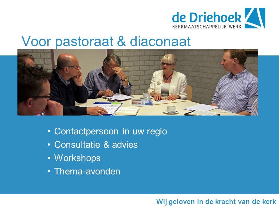 Voor pastoraat & diaconaat •Contactpersoon in uw regio •Consultatie & advies •Workshops •Thema-avonden Wij geloven in de kracht van de kerk
