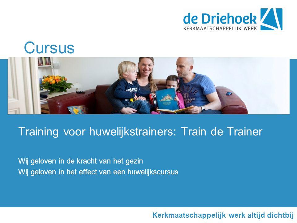 Cursus Training voor huwelijkstrainers: Train de Trainer Wij geloven in de kracht van het gezin Wij geloven in het effect van een huwelijkscursus Kerkmaatschappelijk werk altijd dichtbij