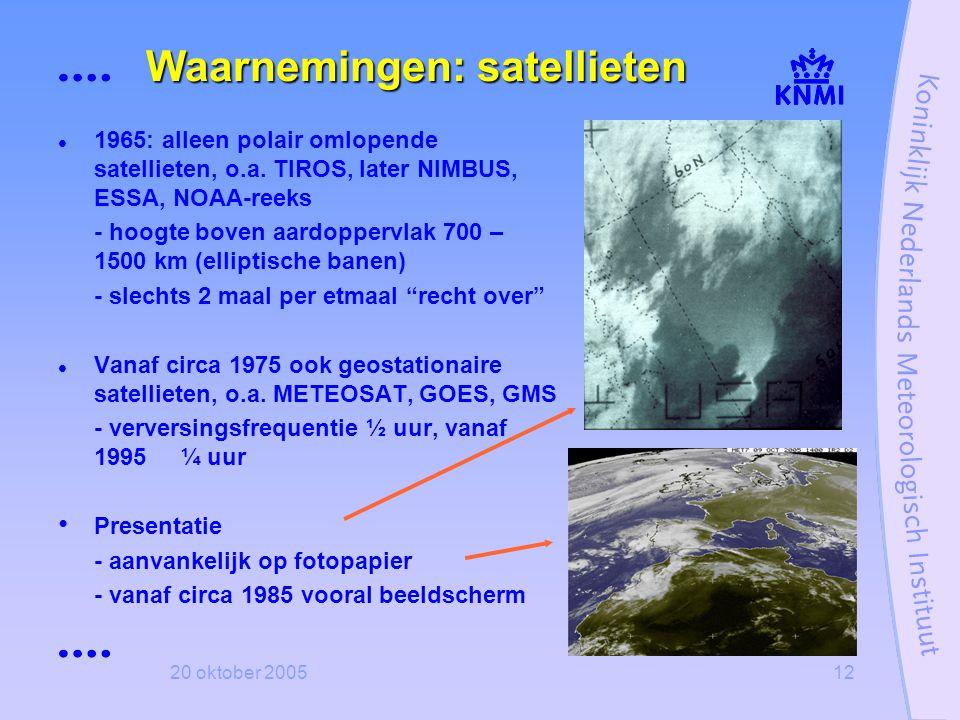 20 oktober 200512 Waarnemingen: satellieten  1965: alleen polair omlopende satellieten, o.a. TIROS, later NIMBUS, ESSA, NOAA-reeks - hoogte boven aar