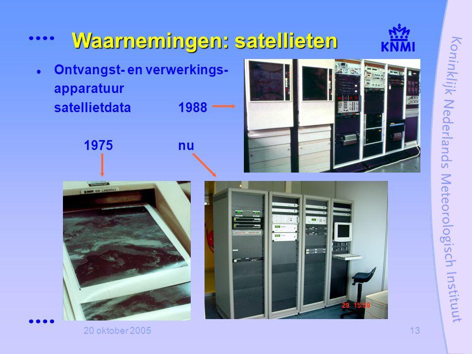 20 oktober 200513 Waarnemingen: satellieten  Ontvangst- en verwerkings- apparatuur satellietdata1988 1975nu
