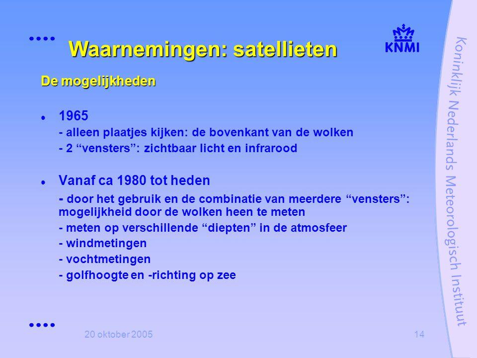 """20 oktober 200514 Waarnemingen: satellieten De mogelijkheden  1965 - alleen plaatjes kijken: de bovenkant van de wolken - 2 """"vensters"""": zichtbaar lic"""