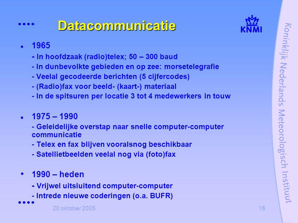 20 oktober 200516 Datacommunicatie  1965 - In hoofdzaak (radio)telex; 50 – 300 baud - In dunbevolkte gebieden en op zee: morsetelegrafie - Veelal gec