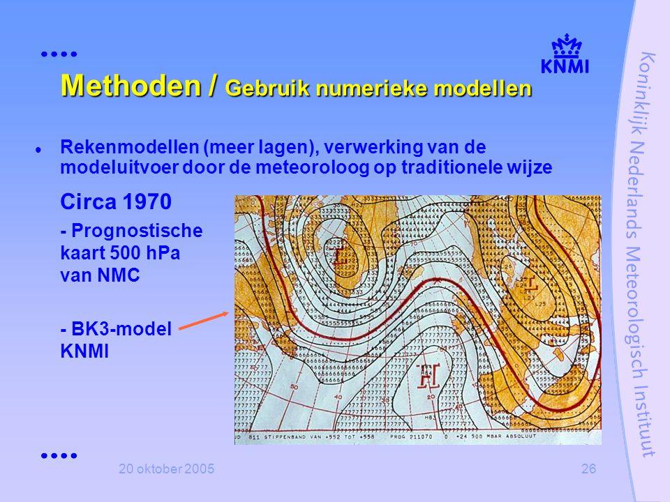 20 oktober 200526 Methoden / Gebruik numerieke modellen  Rekenmodellen (meer lagen), verwerking van de modeluitvoer door de meteoroloog op traditione