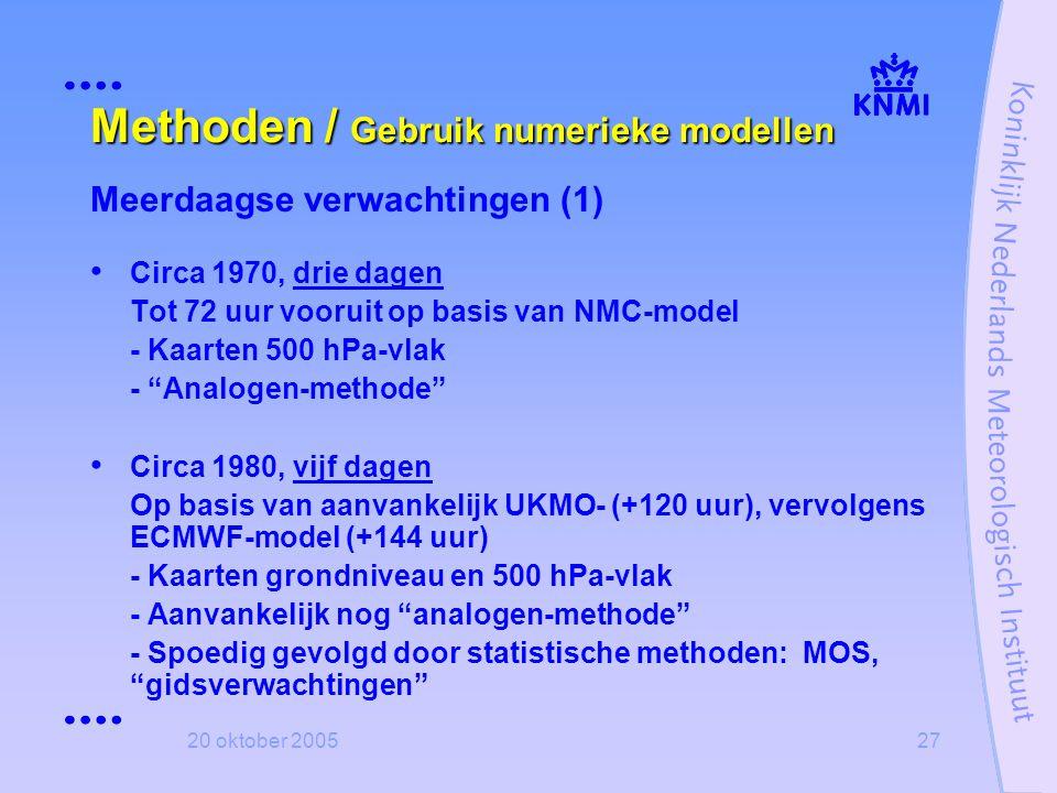 20 oktober 200527 Methoden / Gebruik numerieke modellen Meerdaagse verwachtingen (1) • Circa 1970, drie dagen Tot 72 uur vooruit op basis van NMC-mode