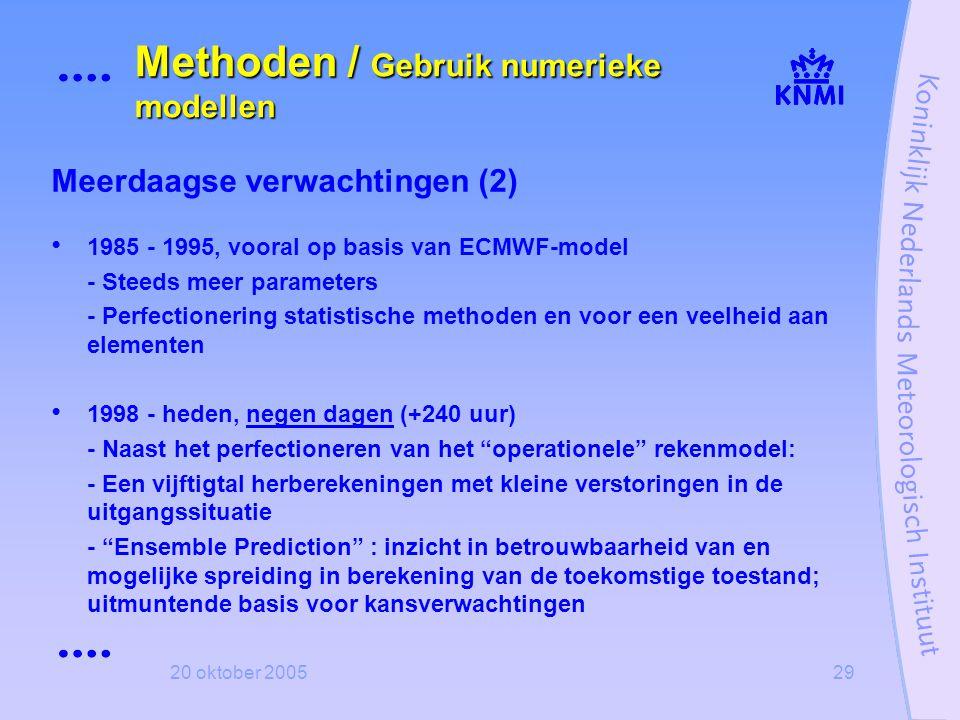 20 oktober 200529 Meerdaagse verwachtingen (2) • 1985 - 1995, vooral op basis van ECMWF-model - Steeds meer parameters - Perfectionering statistische