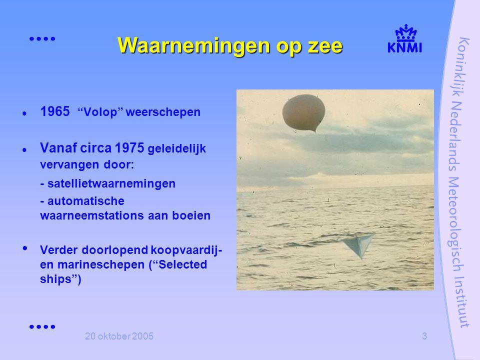 """20 oktober 20053 Waarnemingen op zee  1965 """"Volop"""" weerschepen  Vanaf circa 1975 geleidelijk vervangen door: - satellietwaarnemingen - automatische"""