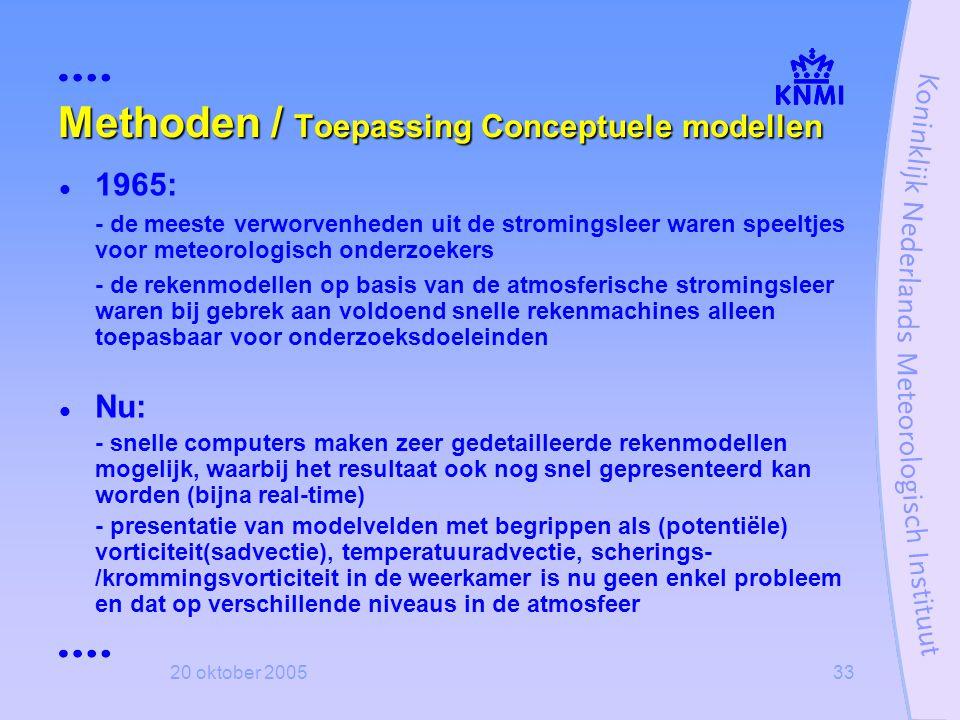 20 oktober 200533 Methoden / Toepassing Conceptuele modellen  1965: - de meeste verworvenheden uit de stromingsleer waren speeltjes voor meteorologis