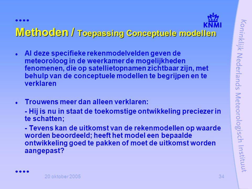20 oktober 200534 Methoden / Toepassing Conceptuele modellen  Al deze specifieke rekenmodelvelden geven de meteoroloog in de weerkamer de mogelijkhed