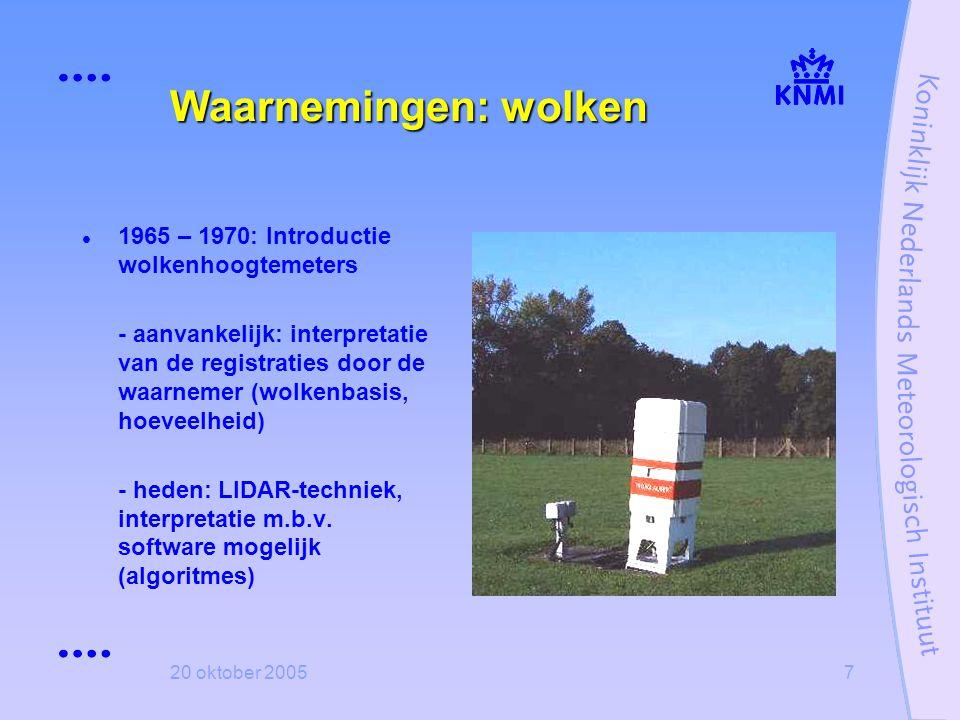 20 oktober 20057 Waarnemingen: wolken  1965 – 1970: Introductie wolkenhoogtemeters - aanvankelijk: interpretatie van de registraties door de waarneme