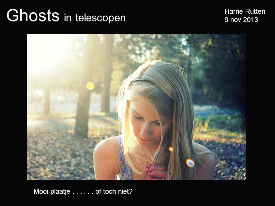 Ghosts in telescopen Harrie Rutten 9 nov 2013 Mooi plaatje...... of toch niet?