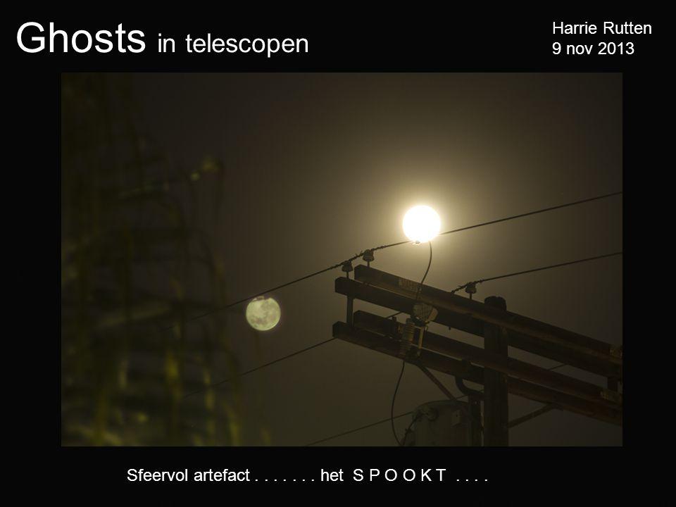 Ghosts in telescopen Harrie Rutten 9 nov 2013 Sfeervol artefact....... het S P O O K T....