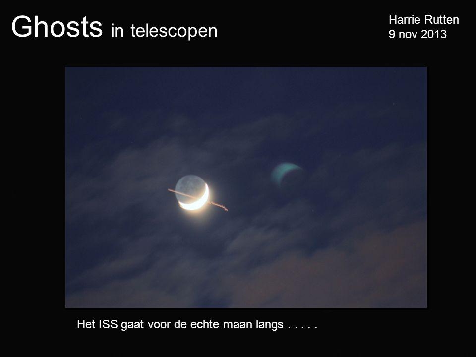 Ghosts in telescopen Harrie Rutten 9 nov 2013 Het ISS gaat voor de echte maan langs.....