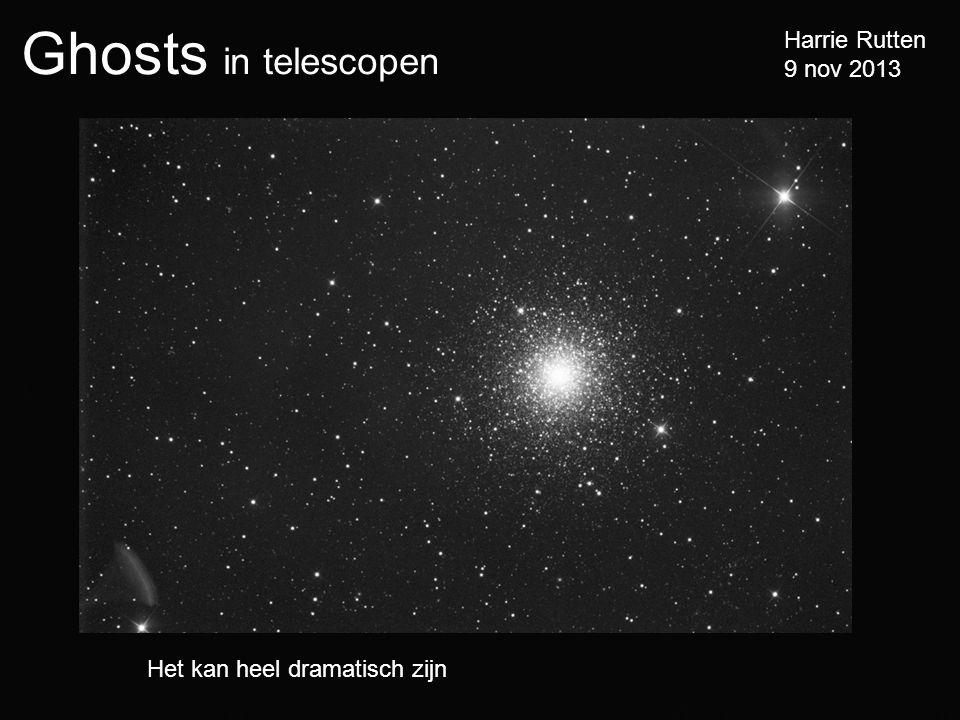 Ghosts in telescopen Harrie Rutten 9 nov 2013 Het kan heel dramatisch zijn