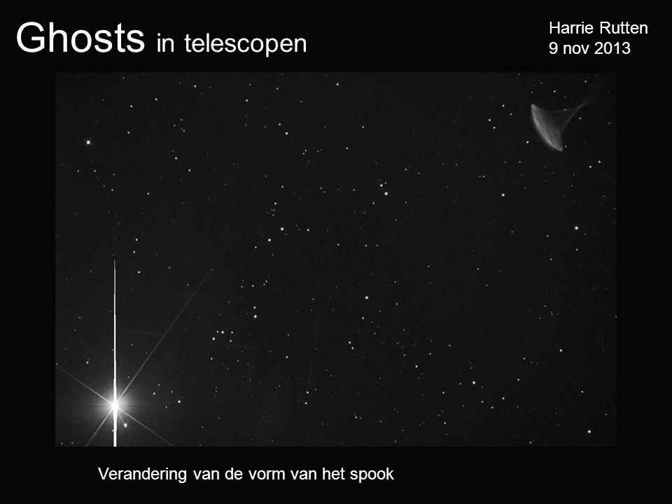 Ghosts in telescopen Harrie Rutten 9 nov 2013 Verandering van de vorm van het spook
