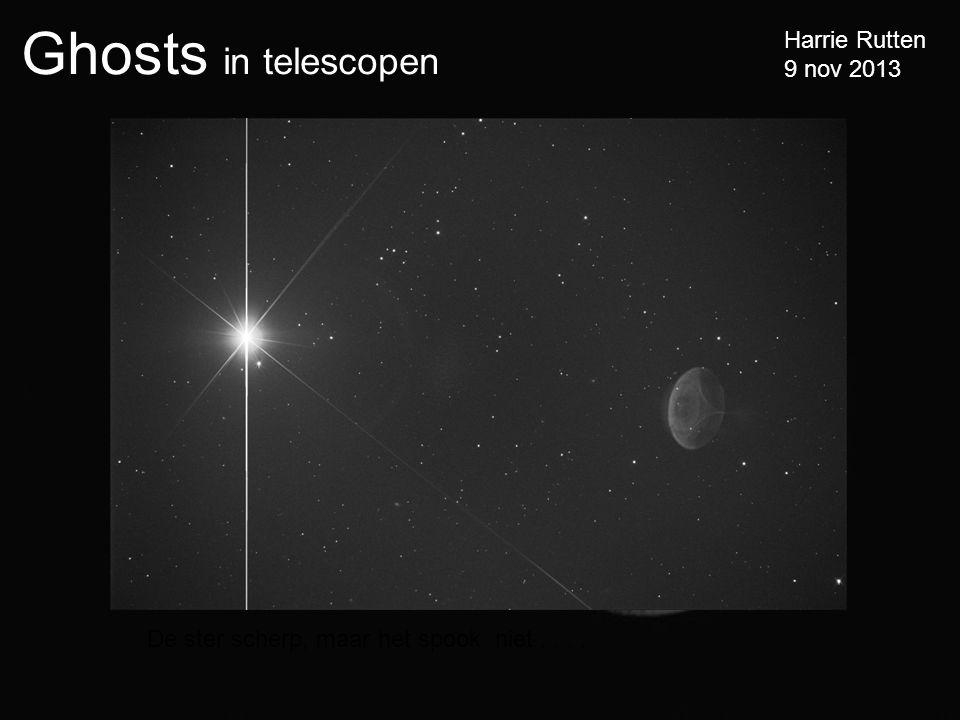 Ghosts in telescopen Harrie Rutten 9 nov 2013 De ster scherp, maar het spook niet....