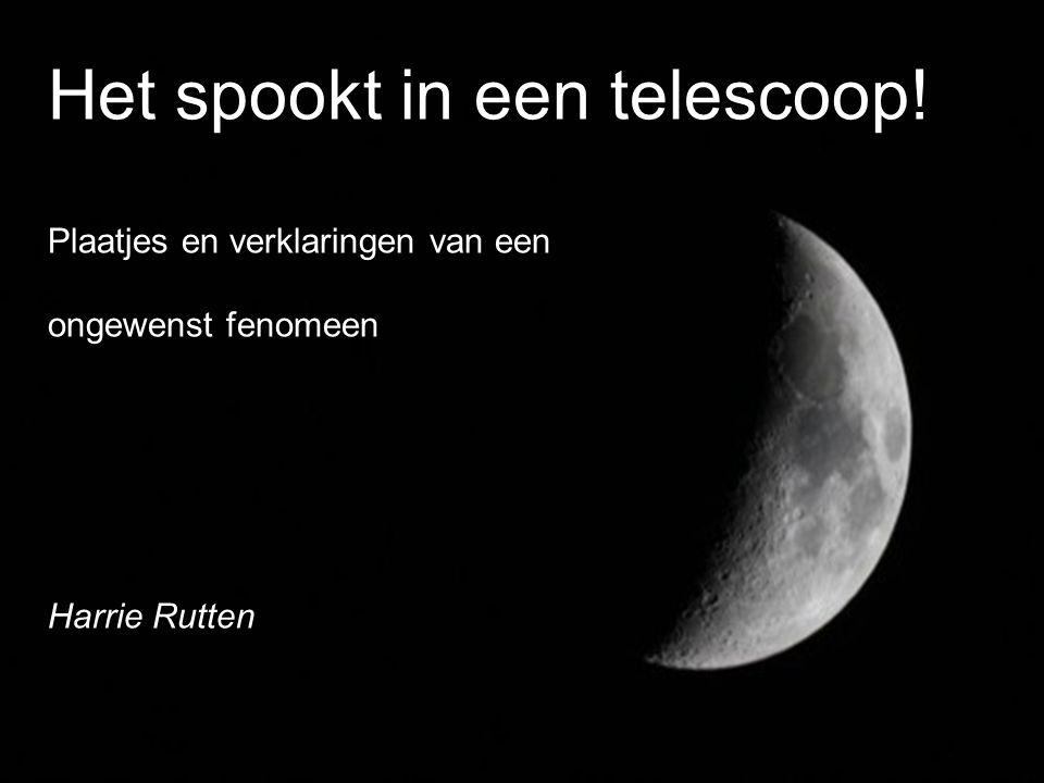 Ghosts in telescopen Harrie Rutten 9 nov 2013 Het spookt in een telescoop.