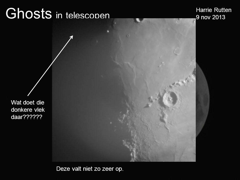 Ghosts in telescopen Harrie Rutten 9 nov 2013 Deze valt niet zo zeer op.