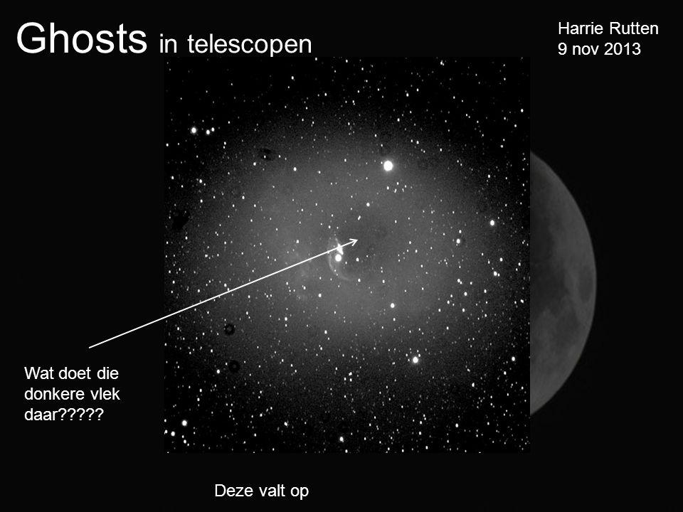 Ghosts in telescopen Harrie Rutten 9 nov 2013 Deze valt op Wat doet die donkere vlek daar?????