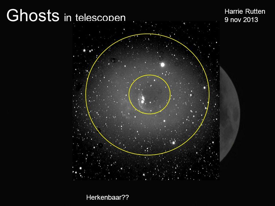 Ghosts in telescopen Harrie Rutten 9 nov 2013 Herkenbaar??