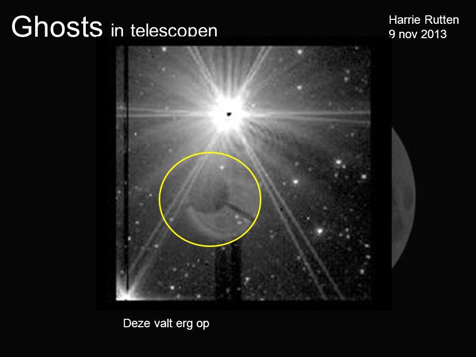 Ghosts in telescopen Harrie Rutten 9 nov 2013 Deze valt erg op