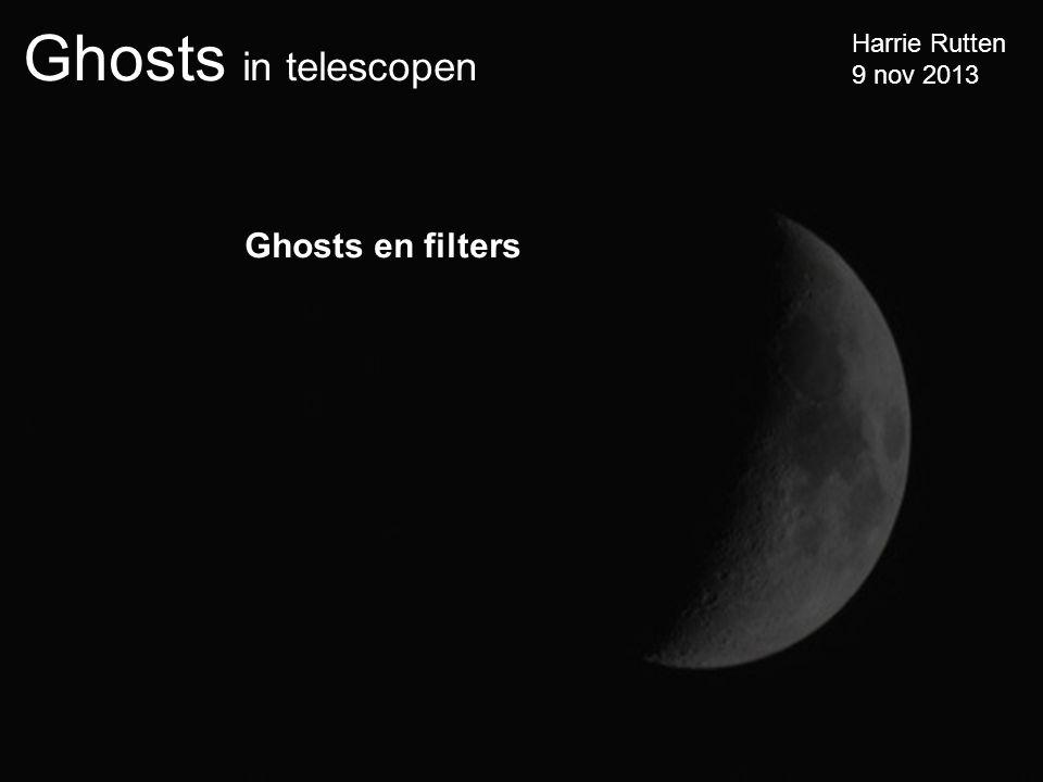 Ghosts in telescopen Harrie Rutten 9 nov 2013 Ghosts en filters