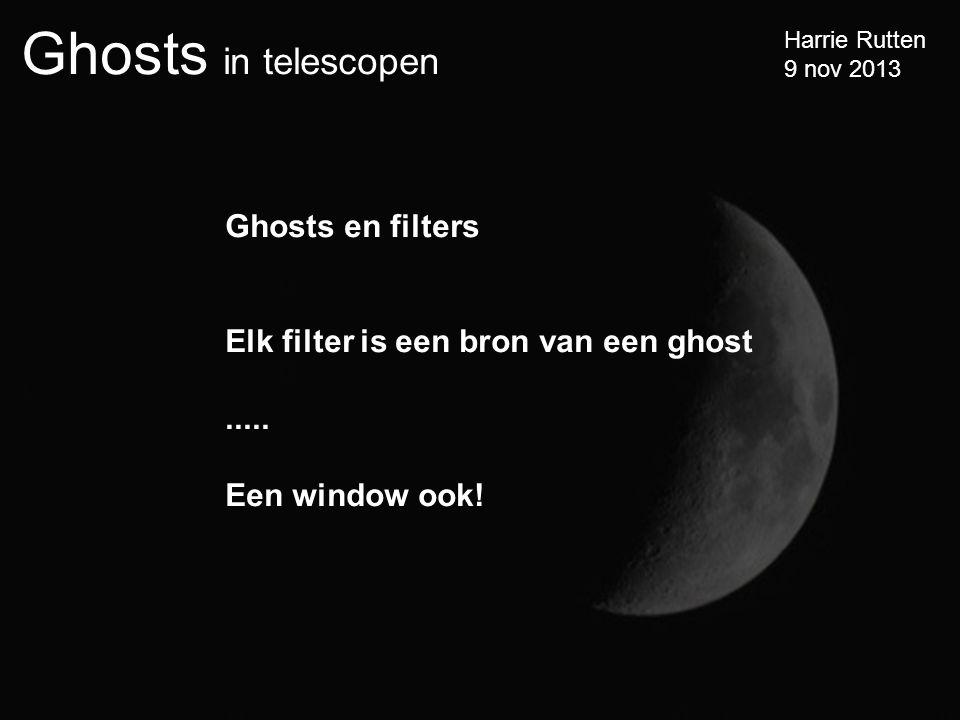 Ghosts in telescopen Harrie Rutten 9 nov 2013 Ghosts en filters Elk filter is een bron van een ghost.....