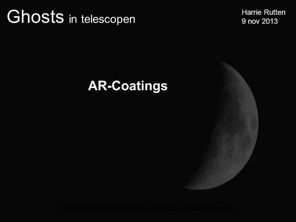 Ghosts in telescopen Harrie Rutten 9 nov 2013 Verzwakking reflectie aan lensvlak in magnitudes AR-Coatings