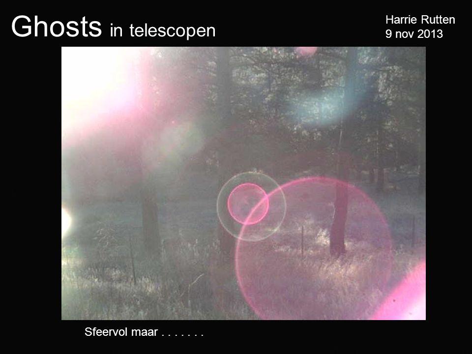 Ghosts in telescopen Harrie Rutten 9 nov 2013 Sfeervol maar.......