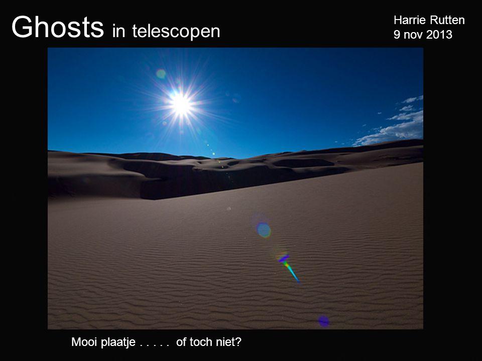 Ghosts in telescopen Harrie Rutten 9 nov 2013 Mooi plaatje..... of toch niet?