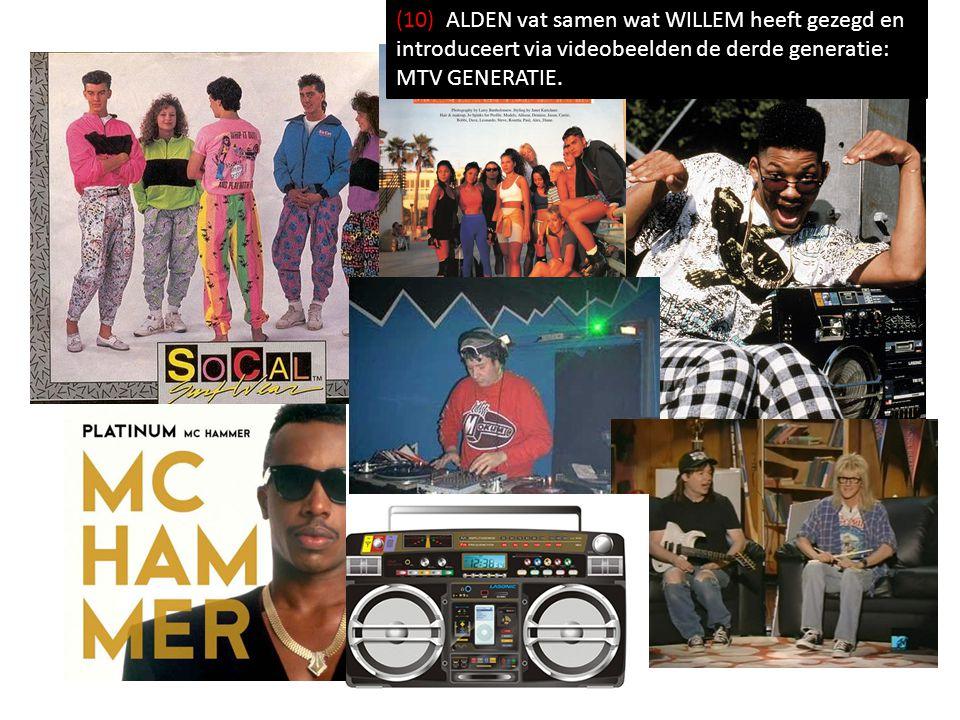 (10) ALDEN vat samen wat WILLEM heeft gezegd en introduceert via videobeelden de derde generatie: MTV GENERATIE.